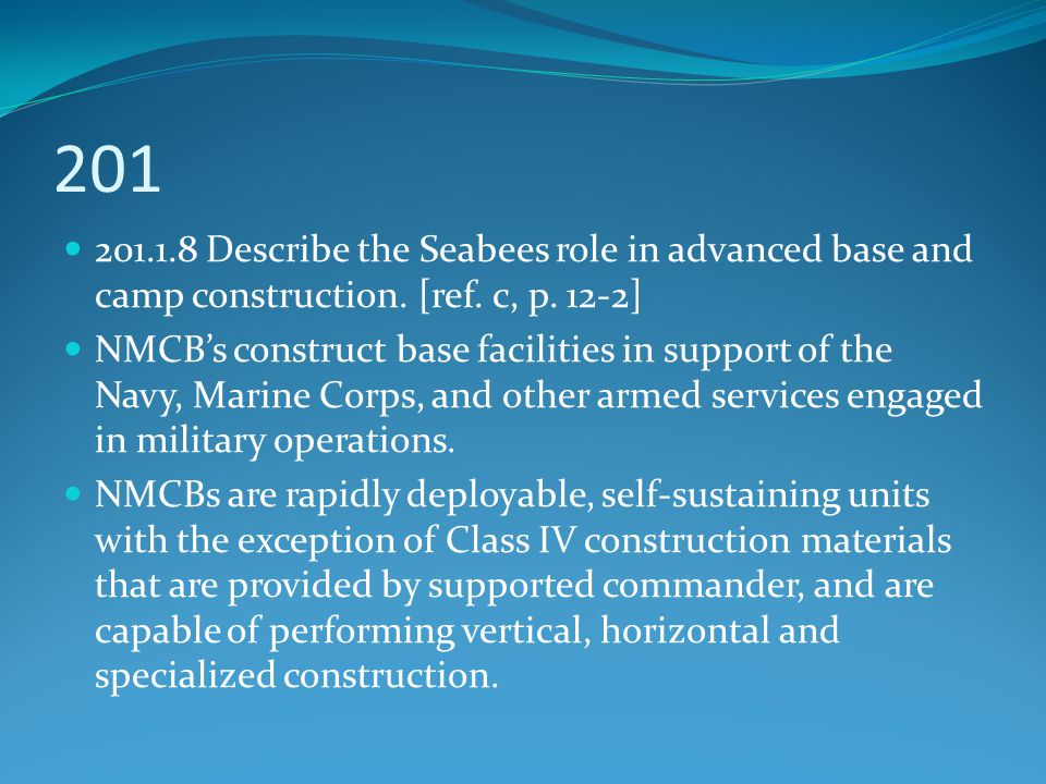 201 201.1.8 Describe the Seabees role in advanced base and camp construction. [ref. c, p. 12-2]